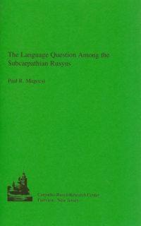 Magocsi - The Language Question Among the Subcarpathian Rusyns